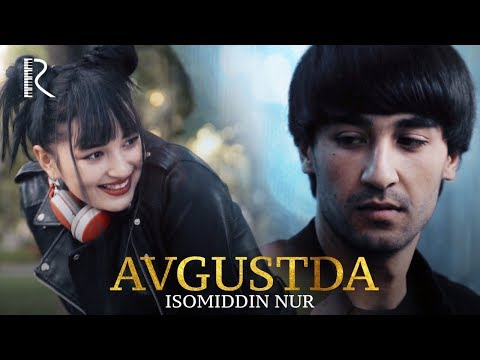Isomiddin Nur - Avgustda | Исомиддин Нур - Августда