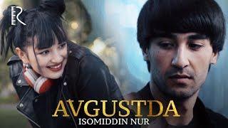 Isomiddin Nur - Avgustda   Исомиддин Нур - Августда