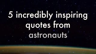 5 Incredibly Inspiring Quotes From Astronauts