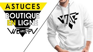Le GUIDE de la BOUTIQUE en ligne WE are FPV ????