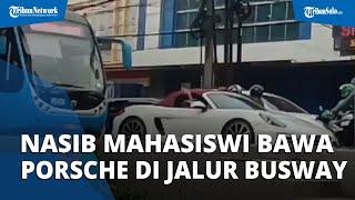 Nasib Mahasiswi Bawa Porsche Masuk Jalur Busway: Sempat Tak Mau Ngaku saat Diperiksa Polisi