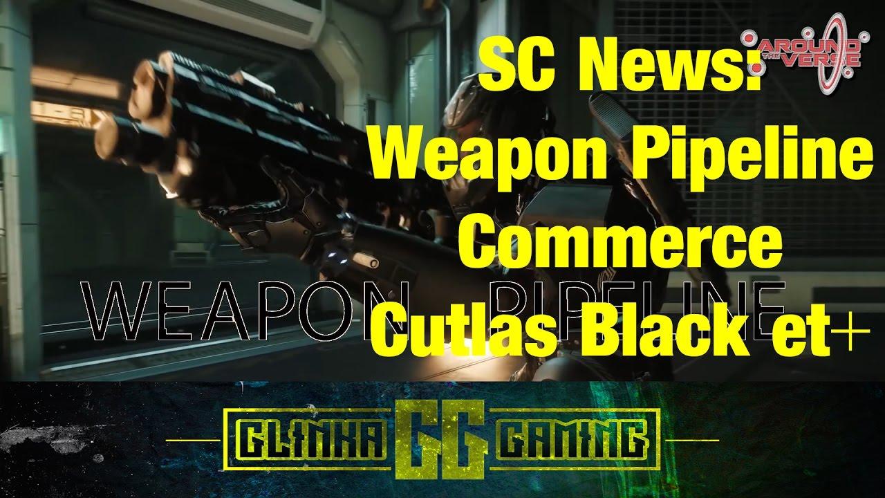 SC News: Weapons Pipeline Commerce Cutlas Black et+ (QC FR)