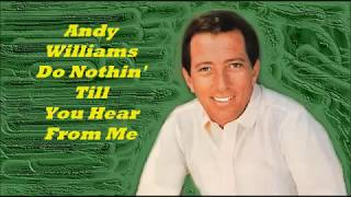 Andy Williams........Do Nothin' Till You Hear From Me..