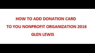 How To Add Donation Card To Your Nonprofit Organization 2016 Glen Lewis