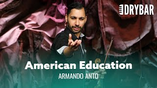 American Education Is The Worst. Armando Anto