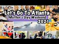 TRAVEL VLOG | LET'S GO TO ATLANTA | MOTHER'S DAY WEEKEND 2021