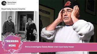 Police investigate Danny Baker over royal baby tweet