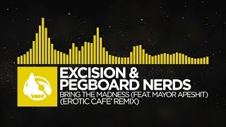 [Electro] - Excision & Pegboard Nerds - Bring The Madness (Erotic Cafe' Remix)