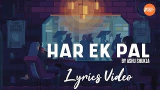 Har Ek Pal By Ashu Shukla | Lyrics Video | Music   - YouTube