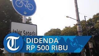 Mulai Diberlakukan, Pelanggar Jalur Sepeda Ditilang Rp500 Ribu di Kawasan Ini