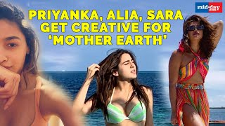Priyanka Chopra, Alia Bhatt, Sara Ali Khan get creative to show love to mother earth on Earth Day