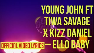 Young John Ft  Tiwa Savage X Kizz Daniel – Ello Baby Video Lyrics