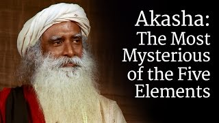 Akasha: The Most Mysterious of the Five Elements | Sadhguru