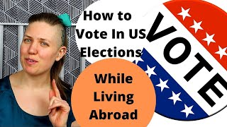 How to vote in US Elections from Abroad- US citizens that want to know how to from the Netherlands