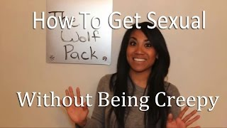 How To Get Sexual (Without Being Creepy)