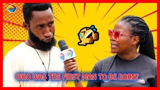 Who was the First Man to be Born? | Street Quiz | Funny African Videos | African Comedy |