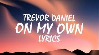 Trevor Daniel   On My Own (Lyrics)