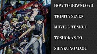 How to Download  Trinity Seven Movie 2: Tenkuu Toshokan to Shinku no Maou English Sub / Dub