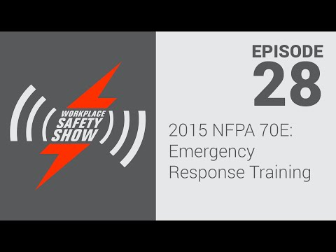 2015 NFPA 70E: Emergency Response Training - Ep. 28 - Workplace Safety Show