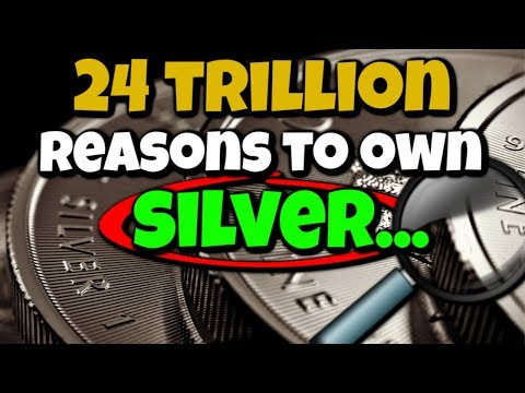 24 TRILLION Reasons to own SILVER.