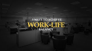 3 Ways to Achieve Work-Life Balance
