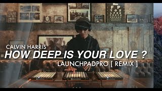 How Deep Is Your Love ? [ HARDMIX ] On My LaunchpadPro By AlffyRev