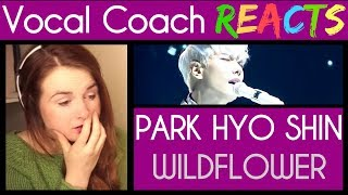 Vocal Coach reacts to Park Hyo Shin (박효신 ) singing 야생화 (Wild Flower) (스페셜영상)