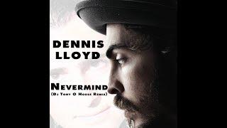 DENNIS LLOYD Nevermind (Dj Tony O House Remix)