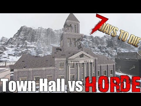 7 Days To Die - Town Hall vs Blood Moon Horde - Alpha 17