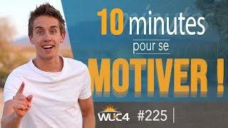 Comment Avoir De La MOTIVATION En 10 Minutes ?   WUC #225