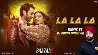 La La La Remix   Baazaar   Remix By DJ Sunny Singh UK