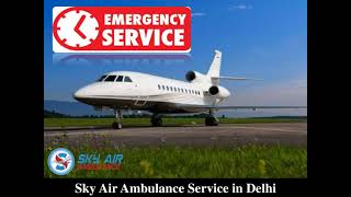 Select Air Ambulance in Delhi for Comfortable Patient Transportation