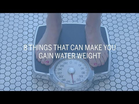8 Things That Can Make You Gain Water Weight | Health
