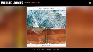 Willie Jones   Where Were You (Audio)