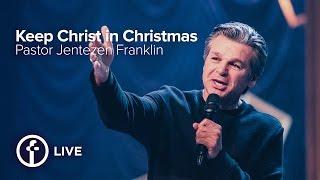 Keep Christ in Christmas | Jentezen Franklin
