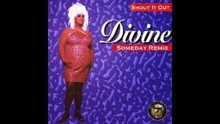 Divine - Shout It Out (Someday Remix)