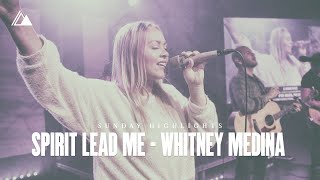 Spirit Lead Me Influence MusicWhitney Medina Sunday Highligh...