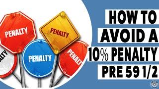 How Do I Avoid a 10% Penalty Pre 59 1/2?