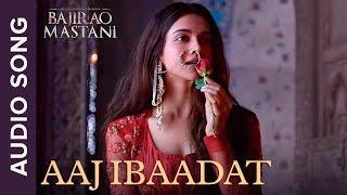 Aaj Ibaadat   Full Audio Song   Bajirao Mastani   Ranveer Singh & Deepika Padukone