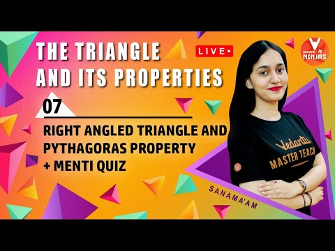 The Triangle And Its Properties - 7 | Right Angled Triangle And Pythagoras Property + Menti Quiz