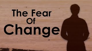 Why We Are All Afraid Of Change - Overcoming Fear & Resistance