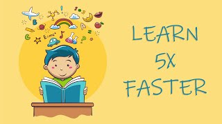 How To Learn Anything 5X Faster