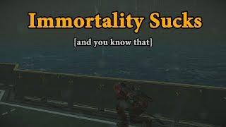 Immortality Sucks