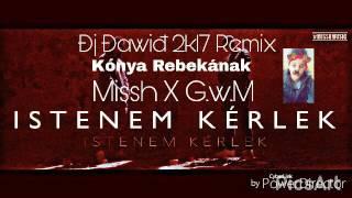 Kónya Rebekának G.w.M X Missh   Istenem Kérlek (Đj Đawiđ 2k17 Remix)