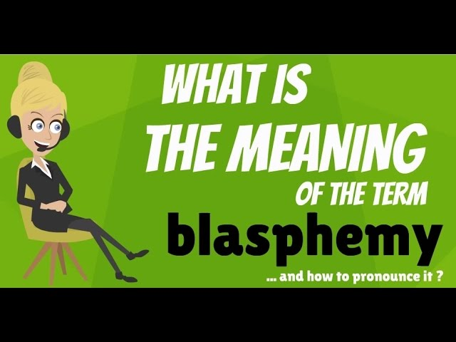 What Is Blasphemy Does Mean Meaning Definition Explanation