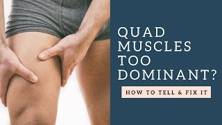 Are Your Quad Muscles TOO Dominant?  Learn How To Test & Fix Quadriceps Dominance In Your Legs
