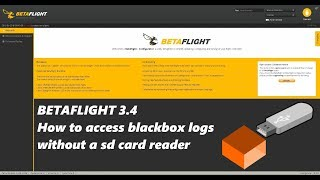 Betaflight 3.4 - How to access blackbox logs without sd card reader