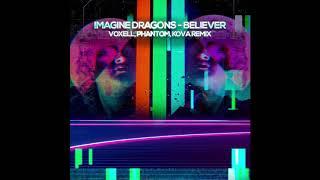 Imagine Dragons   Believer (Voxell, Phantom, Kova Rmx)