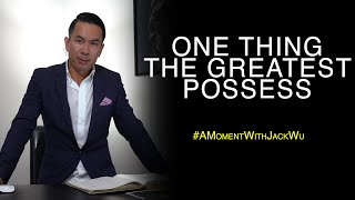 One Thing The Greatest Possess | A Moment With Jack Wu