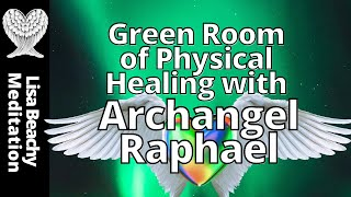 Archangel Raphael - Green Room Of Physical Healing Meditation Video